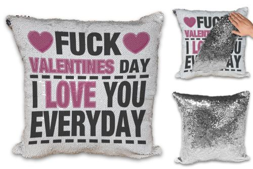 Fuck Valentines Day I Love You Everyday Funny Sequin Reveal Magic Cushion Cover
